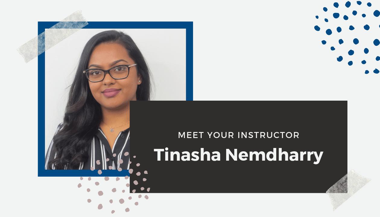Meet Your Instructor: Tinasha Nemdharry
